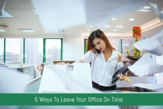 5 Ways To Leave Your Office On Time